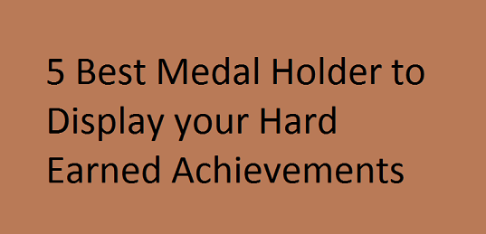 5 Best Medal Holder to Display your Hard Earned Achievements